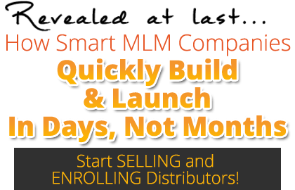 Revealed at Last, How Smart MLM Companies Quickly Build & Launch In Days, Not Months - Start Selling and Enrolling Distributors