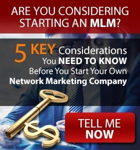 5 Key Considerations You Need to Know Before You Start Your Own Network Marketing Company